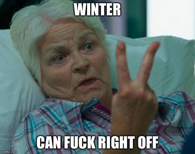 Angry lady | WINTER CAN F**K RIGHT OFF | image tagged in winter,fuck off,memes | made w/ Imgflip meme maker