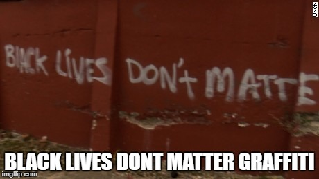 BLACK LIVES DONT MATTER GRAFFITI | image tagged in starwars | made w/ Imgflip meme maker