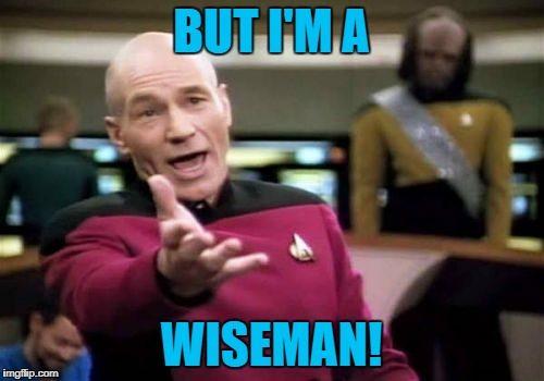 Picard Wtf Meme | BUT I'M A WISEMAN! | image tagged in memes,picard wtf | made w/ Imgflip meme maker