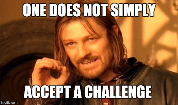 One Does Not Simply Meme | ONE DOES NOT SIMPLY ACCEPT A CHALLENGE | image tagged in memes,one does not simply | made w/ Imgflip meme maker