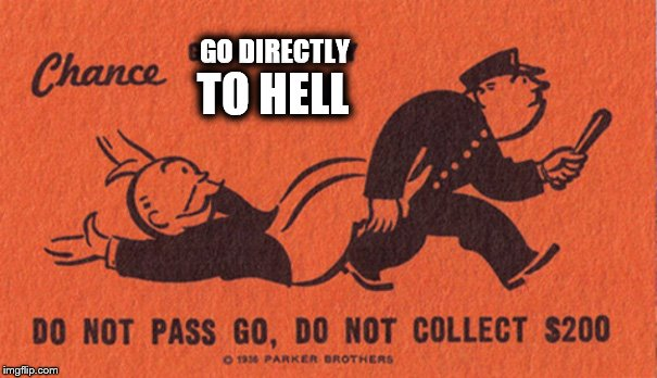 GO DIRECTLY TO HELL | image tagged in go to jail | made w/ Imgflip meme maker