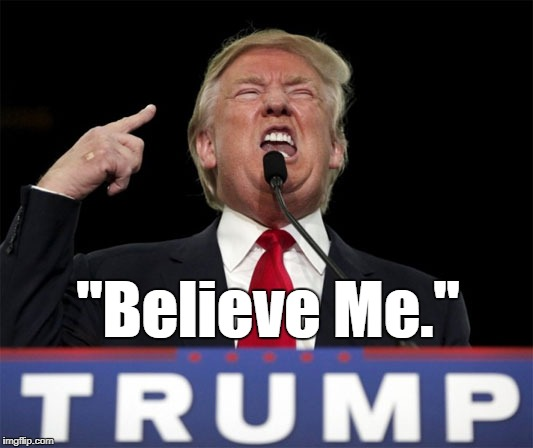"Believe Me! | ""Believe Me."" 
