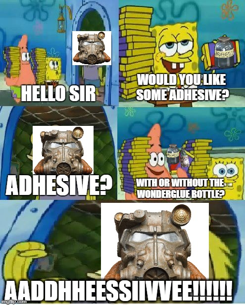 Chocolate Spongebob | HELLO SIR WOULD YOU LIKE SOME ADHESIVE? ADHESIVE? WITH OR WITHOUT THE WONDERGLUE BOTTLE? AADDHHEESSIIVVEE!!!!!! | image tagged in memes,chocolate spongebob | made w/ Imgflip meme maker