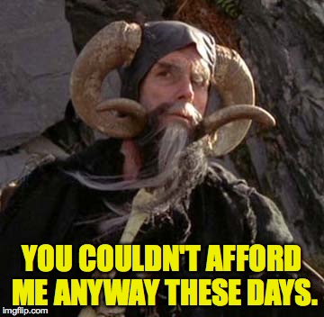 YOU COULDN'T AFFORD ME ANYWAY THESE DAYS. | made w/ Imgflip meme maker