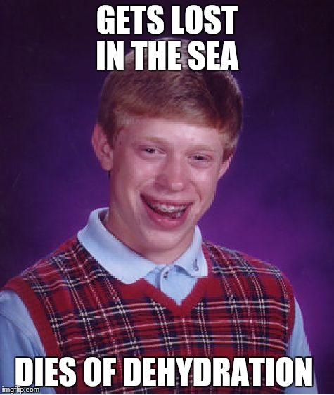 Bad Luck Brian Meme | GETS LOST IN THE SEA DIES OF DEHYDRATION | image tagged in memes,bad luck brian | made w/ Imgflip meme maker