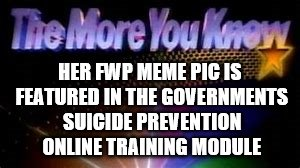 HER FWP MEME PIC IS FEATURED IN THE GOVERNMENTS SUICIDE PREVENTION ONLINE TRAINING MODULE | made w/ Imgflip meme maker