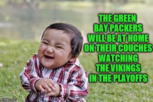 Green Bay Packers Will Be Watching The Viking From Their Couches | THE GREEN BAY PACKERS WILL BE AT HOME ON THEIR COUCHES WATCHING THE VIKINGS IN THE PLAYOFFS | image tagged in memes,green bay packers,minnesota vikings,nfl memes,skol,nfl playoffs | made w/ Imgflip meme maker