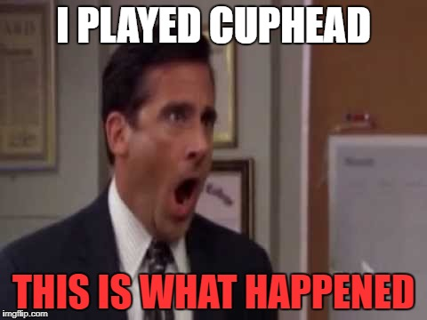 I PLAYED CUPHEAD THIS IS WHAT HAPPENED | image tagged in oh god pls no | made w/ Imgflip meme maker