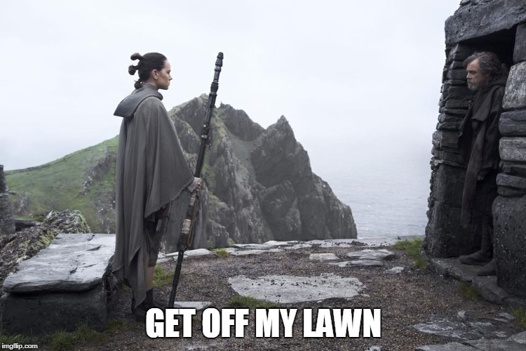 GET OFF MY LAWN | image tagged in rey and luke | made w/ Imgflip meme maker