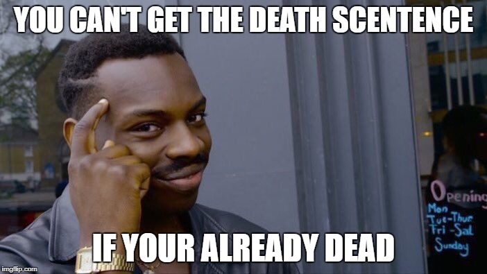 Roll Safe Think About It Meme | YOU CAN'T GET THE DEATH SCENTENCE IF YOUR ALREADY DEAD | image tagged in memes,roll safe think about it,funny,death,dead,logic | made w/ Imgflip meme maker