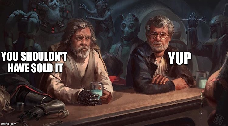 Meanwhile in the underworld cantina | YOU SHOULDN'T HAVE SOLD IT YUP | image tagged in memes,star wars,luke skywalker,george lucas,disney | made w/ Imgflip meme maker