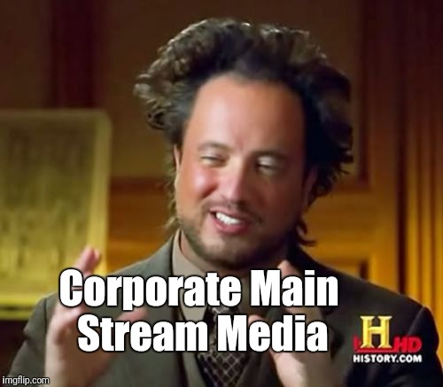 Ancient Aliens Meme | Corporate Main Stream Media | image tagged in memes,ancient aliens | made w/ Imgflip meme maker