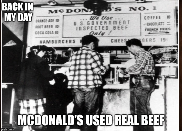 A picture of the first McDonald's in 1946, if I am correct. | BACK IN MY DAY MCDONALD'S USED REAL BEEF | image tagged in memes,mcdonalds,old photos | made w/ Imgflip meme maker