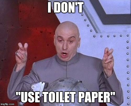 "Dr Evil Laser Meme | I DON'T ""USE TOILET PAPER"" 