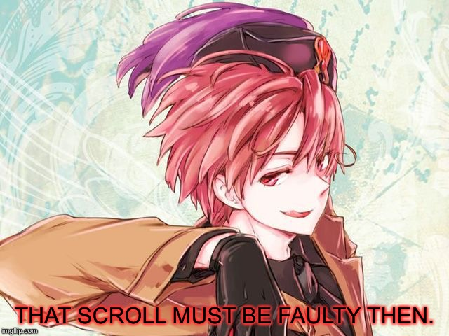 THAT SCROLL MUST BE FAULTY THEN. | made w/ Imgflip meme maker