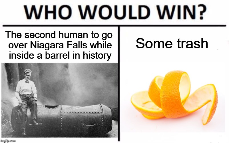 Bobby Leach vs An orange peel | The second human to go over Niagara Falls while inside a barrel in history Some trash | image tagged in bobby leach,who would win,orange peel | made w/ Imgflip meme maker