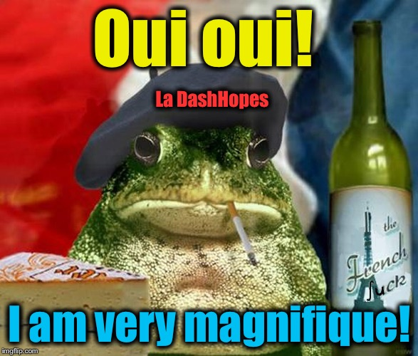 Oui oui! I am very magnifique! La DashHopes | made w/ Imgflip meme maker