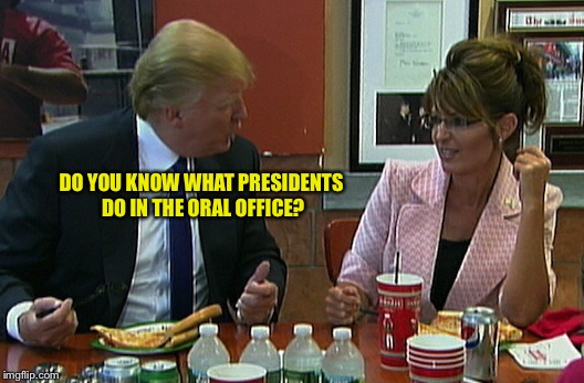 DO YOU KNOW WHAT PRESIDENTS DO IN THE ORAL OFFICE? | image tagged in frisky business stud service dinner with a baby | made w/ Imgflip meme maker