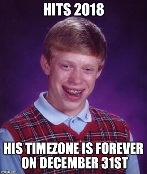 Bad Luck Brian Meme | HITS 2018 HIS TIMEZONE IS FOREVER ON DECEMBER 31ST | image tagged in memes,bad luck brian | made w/ Imgflip meme maker