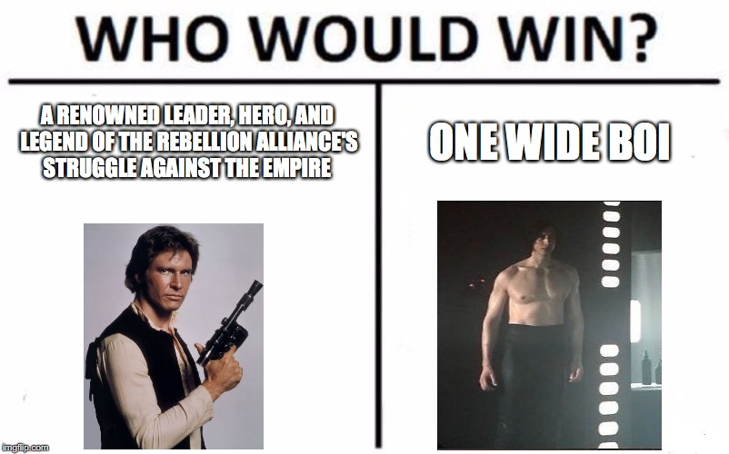 Who Would Win? Meme | A RENOWNED LEADER, HERO, AND LEGEND OF THE REBELLION ALLIANCE'S STRUGGLE AGAINST THE EMPIRE ONE WIDE BOI | image tagged in memes,who would win | made w/ Imgflip meme maker