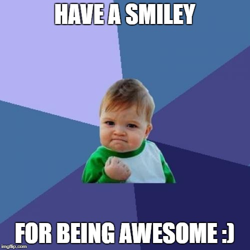 Success Kid Meme | HAVE A SMILEY FOR BEING AWESOME :) | image tagged in memes,success kid | made w/ Imgflip meme maker