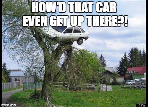 Secure Parking Meme | HOW'D THAT CAR EVEN GET UP THERE?! | image tagged in memes,secure parking | made w/ Imgflip meme maker