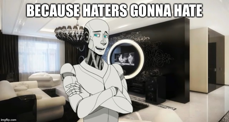 BECAUSE HATERS GONNA HATE | made w/ Imgflip meme maker