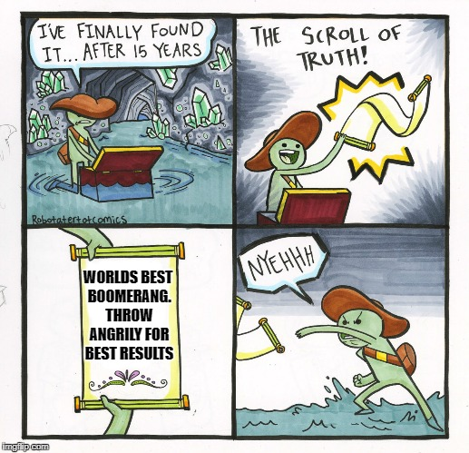 The Scroll Of Truth Meme | WORLDS BEST BOOMERANG. THROW ANGRILY FOR BEST RESULTS | image tagged in memes,the scroll of truth | made w/ Imgflip meme maker