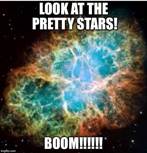 LOOK AT THE PRETTY STARS! BOOM!!!!!! | made w/ Imgflip meme maker