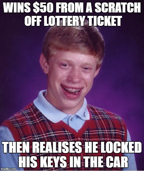 true story. happened to me today | WINS $50 FROM A SCRATCH OFF LOTTERY TICKET THEN REALISES HE LOCKED HIS KEYS IN THE CAR | image tagged in memes,bad luck brian | made w/ Imgflip meme maker