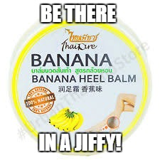 BE THERE IN A JIFFY! | made w/ Imgflip meme maker