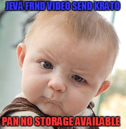 Skeptical Baby Meme | JEVA FRND VIDEO SEND KRATO PAN NO STORAGE AVAILABLE | image tagged in memes,skeptical baby | made w/ Imgflip meme maker