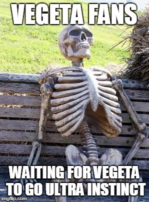 Waiting Skeleton Meme | VEGETA FANS WAITING FOR VEGETA TO GO ULTRA INSTINCT | image tagged in memes,waiting skeleton | made w/ Imgflip meme maker