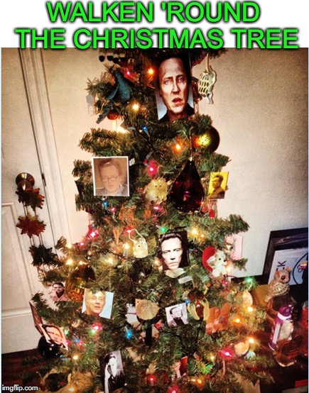How To Spend Your Christmas Vacation | WALKEN 'ROUND THE CHRISTMAS TREE | image tagged in christopher walken fever,christmas tree,christmas vacation | made w/ Imgflip meme maker
