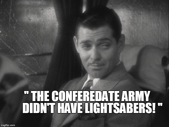 """ THE CONFEREDATE ARMY DIDN'T HAVE LIGHTSABERS! '' 