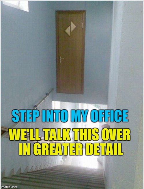 STEP INTO MY OFFICE WE'LL TALK THIS OVER IN GREATER DETAIL | made w/ Imgflip meme maker