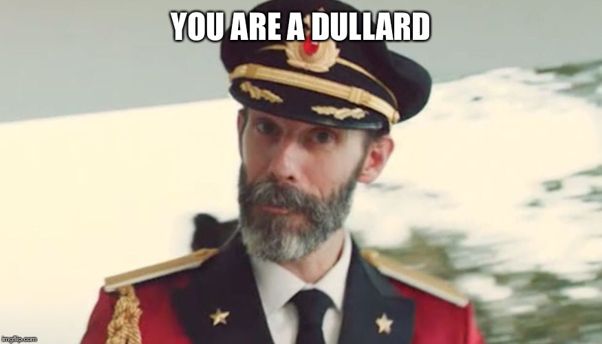 Obvious | YOU ARE A DULLARD | image tagged in obvious | made w/ Imgflip meme maker