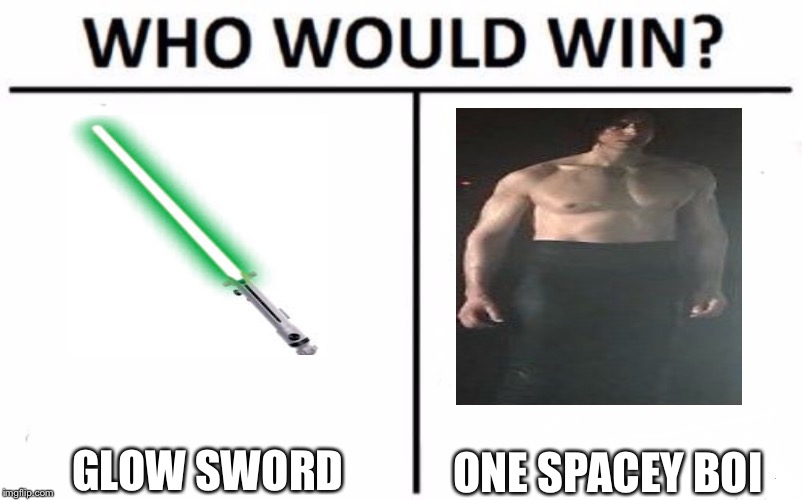 Who Would Win? Meme | GLOW SWORD ONE SPACEY BOI | image tagged in memes,who would win | made w/ Imgflip meme maker