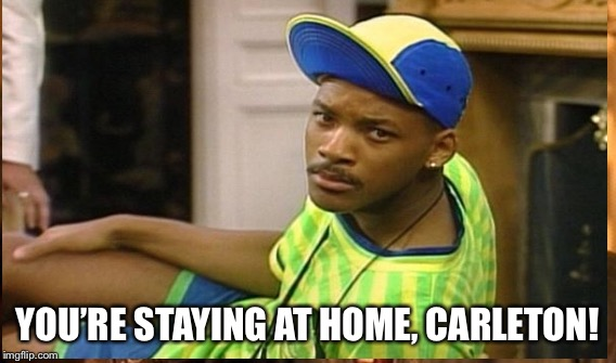 YOU'RE STAYING AT HOME, CARLETON! | made w/ Imgflip meme maker