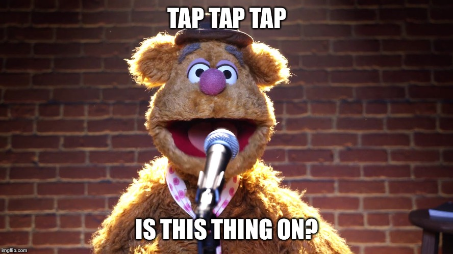 TAP TAP TAP IS THIS THING ON? | made w/ Imgflip meme maker