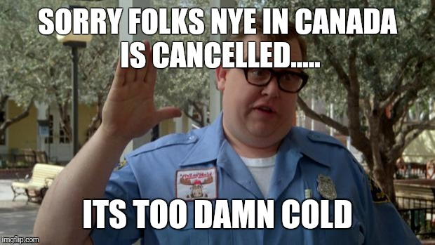 John Candy - Closed | SORRY FOLKS NYE IN CANADA  IS CANCELLED..... ITS TOO DAMN COLD | image tagged in john candy - closed | made w/ Imgflip meme maker