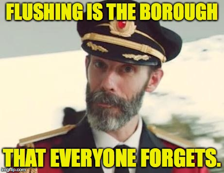 FLUSHING IS THE BOROUGH THAT EVERYONE FORGETS. | made w/ Imgflip meme maker