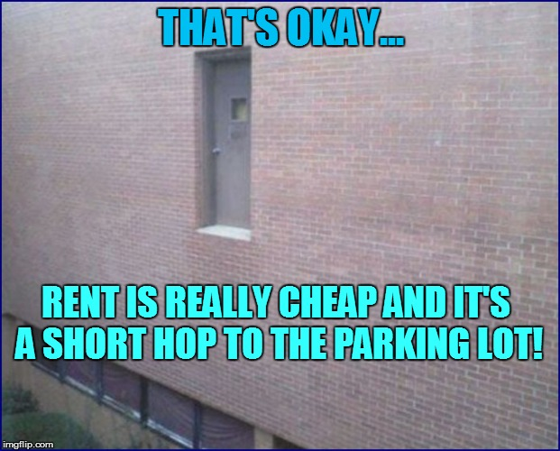 THAT'S OKAY... RENT IS REALLY CHEAP AND IT'S A SHORT HOP TO THE PARKING LOT! | made w/ Imgflip meme maker