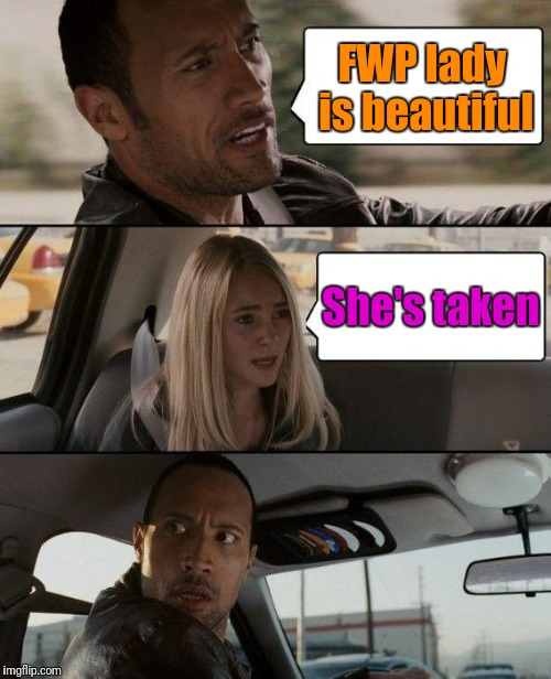 The Rock Driving Meme | FWP lady is beautiful She's taken | image tagged in memes,the rock driving | made w/ Imgflip meme maker