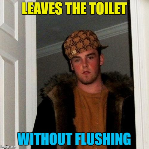 LEAVES THE TOILET WITHOUT FLUSHING | made w/ Imgflip meme maker