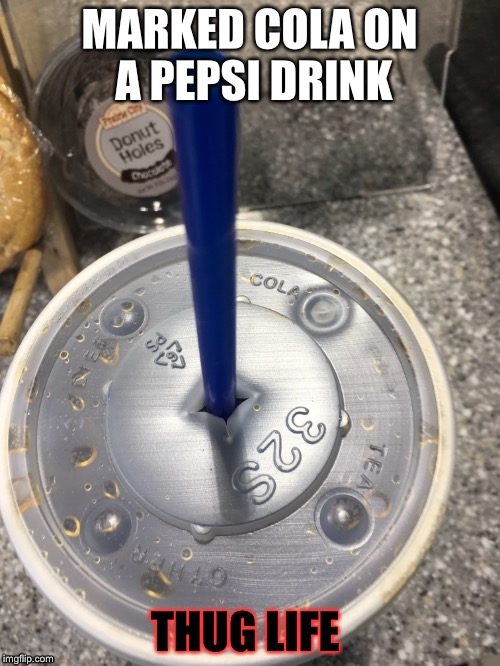 Pepsi Cup  | MARKED COLA ON A PEPSI DRINK THUG LIFE | image tagged in pepsi,coke,thug life | made w/ Imgflip meme maker