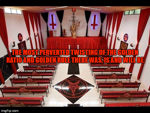 The epitome of perversion. | THE MOST PERVERTED TWISTING OF THE GOLDEN RATIO AND GOLDEN RULE THERE WAS, IS AND WILL BE. | image tagged in the devil,satanism,malignant narcissism,sexual narcissism,the golden ratio,the golden rule | made w/ Imgflip meme maker