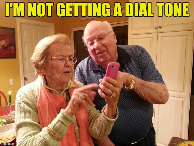 Technology challenged grandparents |  I'M NOT GETTING A DIAL TONE | image tagged in technology challenged grandparents | made w/ Imgflip meme maker