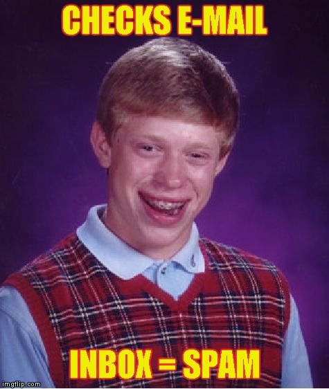 Bad Luck Brian Meme | CHECKS E-MAIL INBOX = SPAM | image tagged in memes,bad luck brian | made w/ Imgflip meme maker