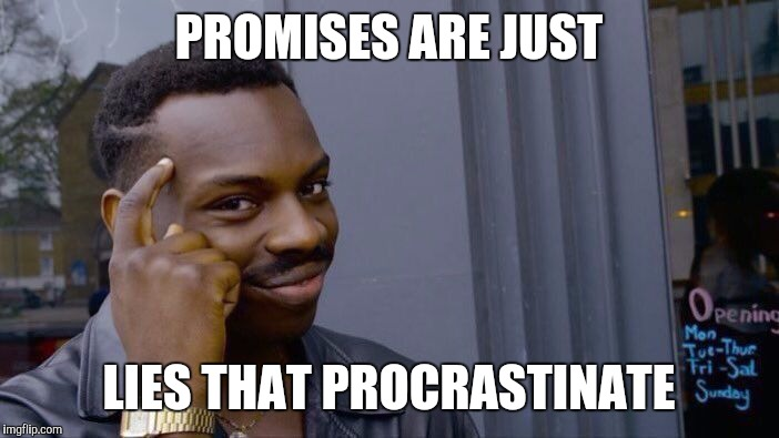 Actions speak louder than words | PROMISES ARE JUST LIES THAT PROCRASTINATE | image tagged in memes,roll safe think about it,promises,procrastination,lies | made w/ Imgflip meme maker